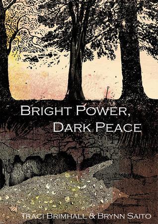 Bright Power, Dark Peace by Traci Brimhall, Brynn Saito