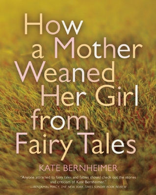 How a Mother Weaned Her Girl from Fairy Tales: and Other Stories by Kate Bernheimer, Catherine Eyde