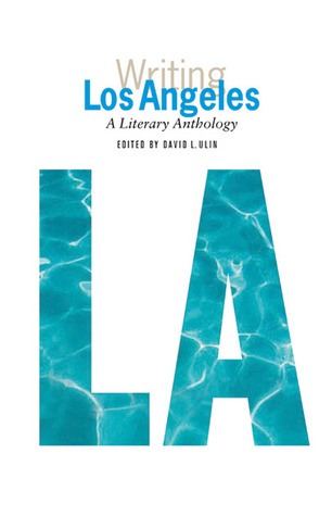 Writing Los Angeles: A Literary Anthology (Library of America) by David L. Ulin