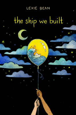 The Ship We Built by Lexie Bean