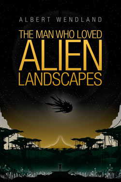 The Man Who Loved Alien Landscapes by William H. Keith Jr., Albert Wendland