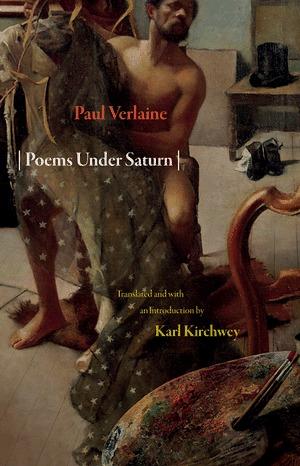 Poems Under Saturn: Poèmes saturniens (Lockert Library of Poetry in Translation) by Paul Verlaine, Karl Kirchwey