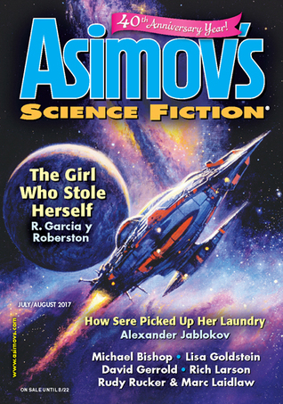 Asimov's Science Fiction, July/August 2017 by Jane Yolen, Bruce McAllister, John Richard Trtek, Salik Shah, Paul Di Filippo, James E. Gunn, Michael Bishop, David Gerrold, Erwin S. Strauss, Alexander Jablokov, Robert Silverberg, Sheila Williams, Robert Borski, Marc Laidlaw, Sheila Finch, Geoffrey A. Landis, R. Garcia y Robertson, Lisa Goldstein, James Patrick Kelly, Cadwell Turnbull, Rich Larson, Rudy Rucker