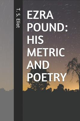 Ezra Pound: His Metric and Poetry by T. S. Eliot
