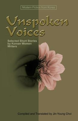 Unspoken Voices: Selected Short Stories by Korean Women Writers by Jin-Young Choi