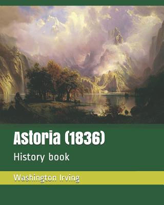 Astoria (1836): History Book by Washington Irving