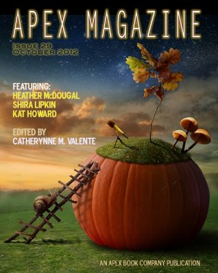 Apex Magazine - October 2012 (Issue 29) by Catherynne M. Valente, Kat Howard, Amal El-Mohtar, Shira Lipkin, Heather McDougal, S.J. Tucker