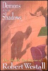 Demons and Shadows: The Ghostly Best Stories of Robert Westall by Robert Westall