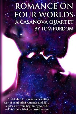 Romance on Four Worlds: A Casanova Quartet by Tom Purdom