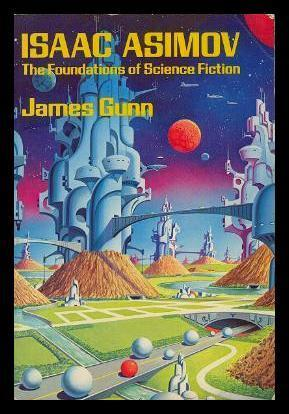 Isaac Asimov: The Foundations of Science Fiction by James E. Gunn