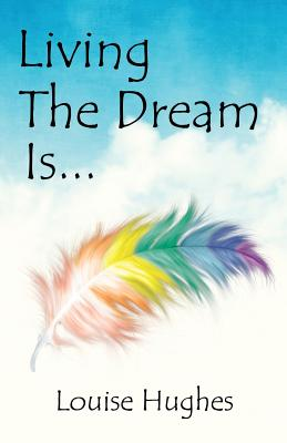 Living The Dream Is... by Louise Hughes