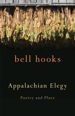Appalachian Elegy: Poetry and Place by bell hooks