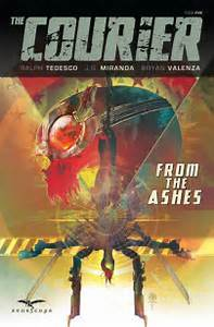 The Courier: From the Ashes by J.G. Miranda, Kurt Hathaway, Bryan Valenza, Ralph Tedesco