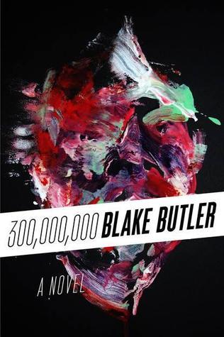 Three Hundred Million by Blake Butler