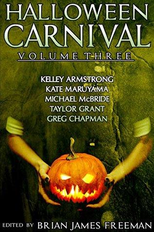 Halloween Carnival Volume 3 by Michael McBride, Brian James Freeman, Kate Maruyama, Kelley Armstrong, Taylor Grant, Greg Chapman