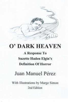 O' Dark Heaven: A Response To Suzette Haden Elgin's Defintion of Horror by Juan Manuel Perez