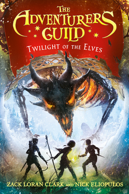 The Adventurers Guild: Twilight of the Elves by Zack Loran Clark, Nick Eliopulos