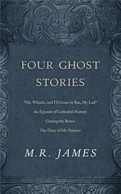 """Four Ghost Stories: """"'oh, Whistle, and I'll Come to You, My Lad'""""; """"an Episode of Cathedral History""""; """"casting the Runes""""; And """"the Diary by M. R. James"""