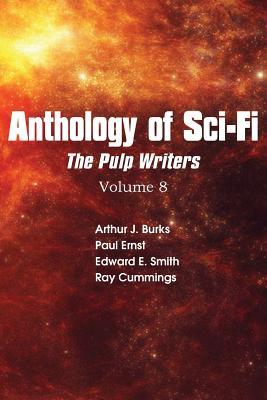 Anthology of Sci-Fi V8, Pulp Writers by Ray Cummings, Arthur J. Burks, Edward E. Smith