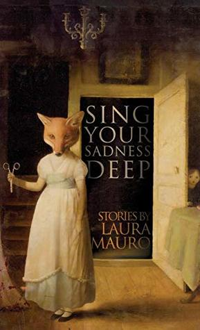 Sing Your Sadness Deep by Laura Mauro