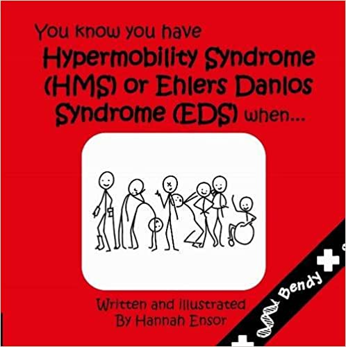 You Know You Have Have Hypermobility Syndrome (HMS) or Ehler Danlos Syndrome (EDS) When... by Alan J. Hakim, Hannah Ensor