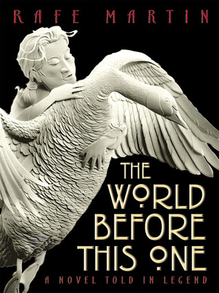 The World Before This One by Rafe Martin, Calvin Nicholls