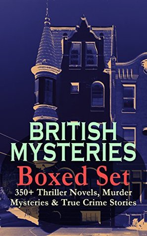 British Mysteries Boxed Set: 350+ Thriller Novels, Murder Mysteries & True Crime Stories: Sherlock Holmes, Hercule Poirot Cases, P. C. Lee Series, Father ... Cases, Eugéne Valmont Stories and many more by Thomas W. Hanshew, Frank Craig, Walter Paget, R. Austin Freeman, J.S. Fletcher, Frank Snapp, Isabel Ostander, C.N. Williamson, A.M. Williamson, Stanley L. Wood, Max Cowper, Frederick Lowenheim, George W. Lambert, Ernest Bramah, Arthur Morrison, Joseph Finnemore, Richard C. Woodville, Arthur H. Buckland, George Hutchinson, Agatha Christie, Arthur Twidle, Richard Gutschmidt, M. Leone Bracker, Frank Froest, Cyrus Cuneo, G.K. Chesterton, Sidney Paget, Charles Kerr, Clarence Rowe, André Castaigne, E.W. Hornung, Sapper, D.H. Friston, Edgar Wallace, Arthur Conan Doyle, Claude A. Shepperson, Frederic Dorr Steele, Rober Barr, John McLenan, Wilkie Collins, Harrison Fisher, Harold Piffard, Arthur I. Keller, Victor L. Whitechurch