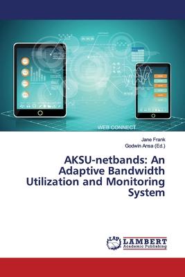 AKSU-netbands: An Adaptive Bandwidth Utilization and Monitoring System by Jane Frank