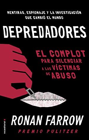 Depredadores: El complot para silenciar a las víctimas de abuso. (No Ficción) by María Enguix Tercero, Ronan Farrow