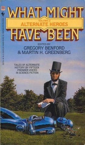 Alternate Heroes by Martin Harry Greenberg, Gregory Benford