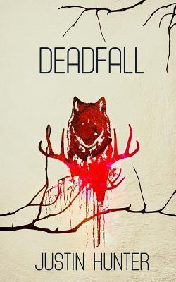 Deadfall by Justin Hunter