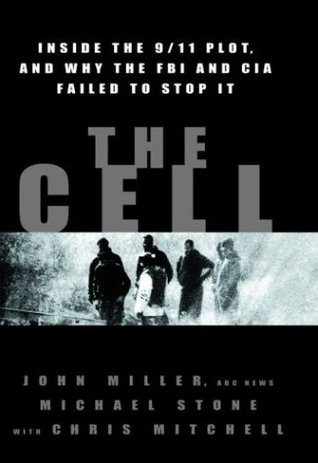 The Cell: Inside the 9/11 Plot & Why the FBI & CIA Failed to Stop It by John Miller, Chris Mitchell, Michael Stone