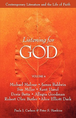 Listening For God, Vol. 4 by James Baldwin, Doris Betts, Sue Miller, Alice Elliot Dark, Paula J. Carlson, Kent Haruf, Peter S. Hawkins, Robert Olen Butler, Michael Malone, Allegra Goodman