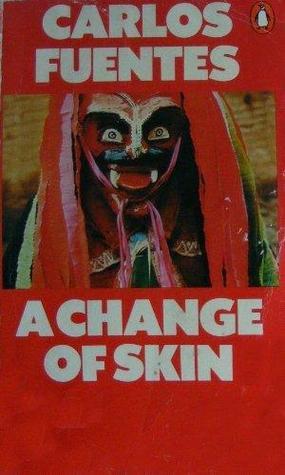 A Change of Skin by Carlos Fuentes, Sam Hileman