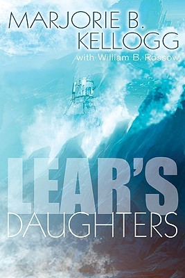 Lear's Daughters by William B. Rossow, Marjorie B. Kellogg