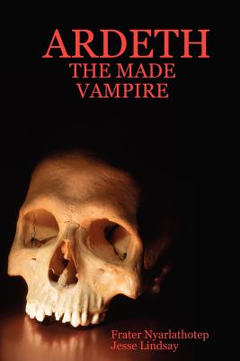Ardeth - The Made Vampire by Frater Nyarlathotep