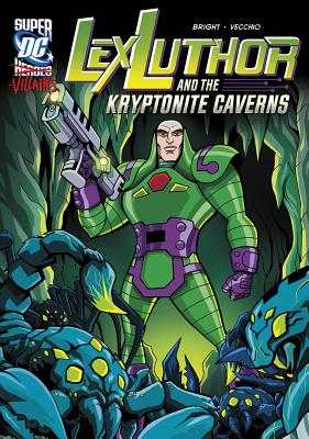 Lex Luthor and the Kryptonite Caverns by J. E. Bright