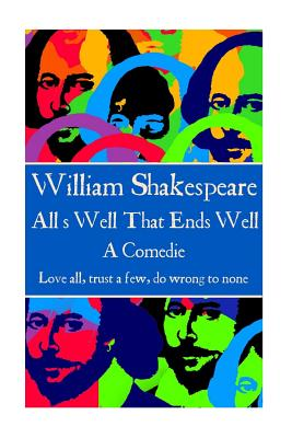 William Shakespeare - All's Well That Ends Well: Love all, trust a few, do wrong to none. by William Shakespeare