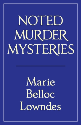 Noted Murder Mysteries by Marie Belloc Lowndes