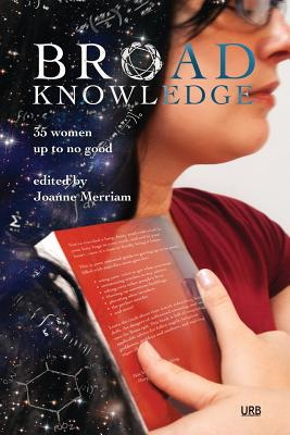 Broad Knowledge: 35 Women Up To No Good by Nisi Shawl, Angela Slatter