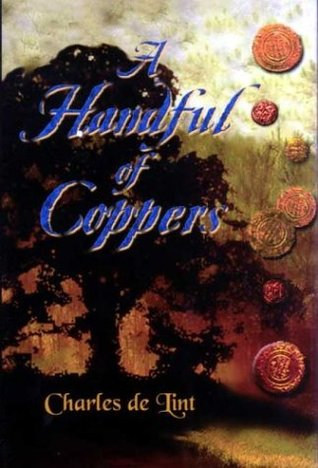 A Handful of Coppers: Collected Early Stories, Heroic Fantasy by Charles de Lint