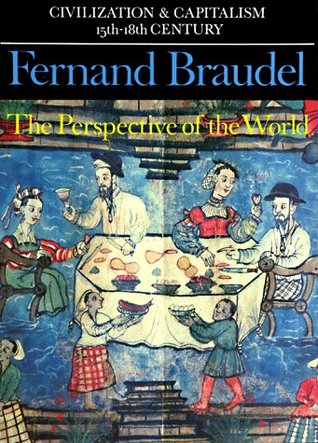 Civilization and Capitalism 15th-18th Century, Vol. 3: The Perspective of the World by Siân Reynolds, Fernand Braudel