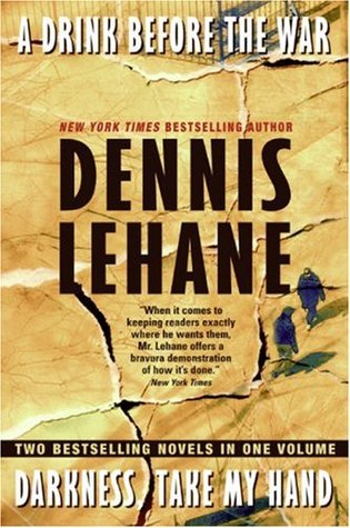 A Drink Before the War/Darkness, Take My Hand by Dennis Lehane