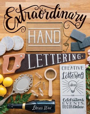 Extraordinary Hand Lettering: Creative Lettering Ideas for Celebrations, Events, Decor & More by Doris Wai