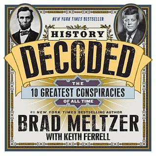 History Decoded: The Ten Greatest Conspiracies of All Time by Keith Ferrell, Brad Meltzer