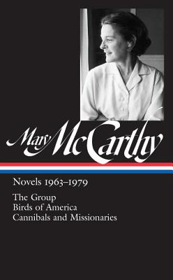 Mary McCarthy: Novels 1963-1979 (Loa #291): The Group / Birds of America / Cannibals and Missionaries by Mary McCarthy