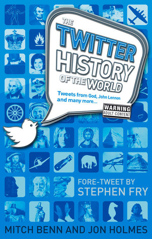 The Twitter History of the World by Jon Holmes, Mitch Benn
