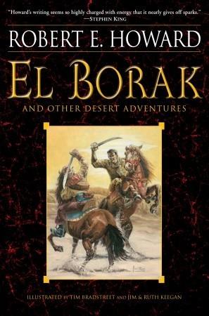 El Borak and Other Desert Adventures by Ruth Keegan, Tim Bradstreet, Robert E. Howard, Jim Keegan