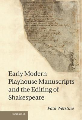 Early Modern Playhouse Manuscripts and the Editing of Shakespeare by Paul Werstine