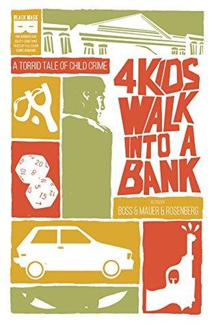 4 Kids Walk Into A Bank by Matthew Rosenberg, Tyler Boss, Thomas Mauer, Clare DeZutti